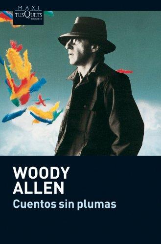 9788483835319: Cuentos sin plumas: Cómo acabar de una vez por todas con la cultura, sin plumas y perfiles (Woody Allen)