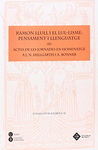 9788483842218: RAMON LLULL I EL LULÀLISME: PENSAMENT I LLENGUATGE. ACTES DE LES JORNADES EN HOMENATGE A J. N. HILLGARTH I A. BONNER