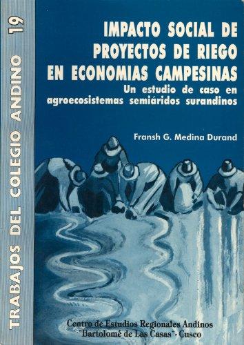 9788483870303: Impacto Social de Pequenos Proyectos de Riego en Economias Campesinas: Un Estudio de Caso en Agroecosistemas Semiaridos Surandinos (Trabajos del Colegio Andino 19) (Spanish Edition)