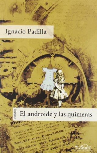 Androide y las quimeras, El. - Padilla, Ignacio [México, 1968]
