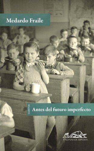 9788483930625: Antes del futuro imperfecto / Before the Imperfect Future (Voces: Literatura / Voices: Literature) (Spanish Edition)