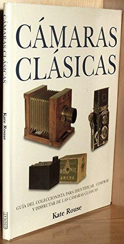 Cámaras Clássicas: Guia del Coleccionista para Identificar, Comprar y Disfrutar de las Camaras Clasicas (Spanish Edition) (8484030989) by Kate Rouse
