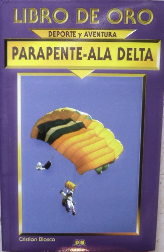 9788484033387: Parapente Ala Delta (Libro De Oro : Deporte Y Aventura) (Spanish Edition)