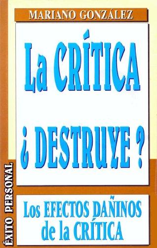 9788484033677: La Critica Destruye? Los Efectos Daninos de la Critica (Exito Personal) (Spanish Edition)