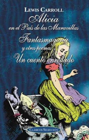 9788484034094: Alicia en el país de las maravillas, fantasmagoría, y un cuento enredado (Clásicos selección series) (Spanish Edition)