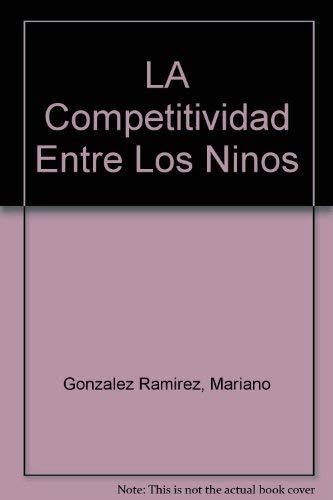 9788484036241: LA Competitividad Entre Los Ninos (Spanish Edition)