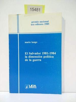 El Salvador, 1981-1984: La dimension politica de la guerra (Coleccion Premio Nacional UCA Editores)...