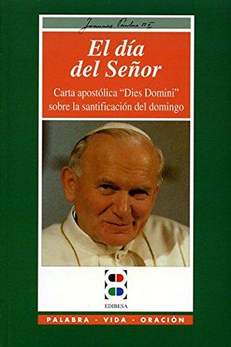 """El día del señor: carta apostólica """"Dies: Iglesia Católica. Papa"""