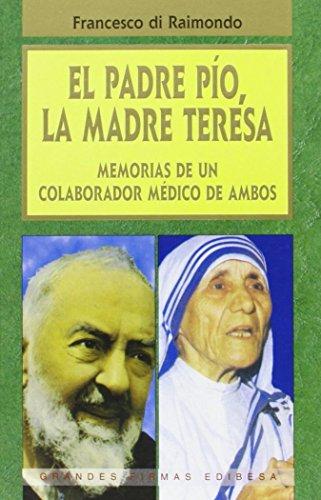 9788484073321: EL PADRE PIO, LA MADRE TERESA: MEMORIAS DE UN COLABORADOR MEDICO DE AMBOS