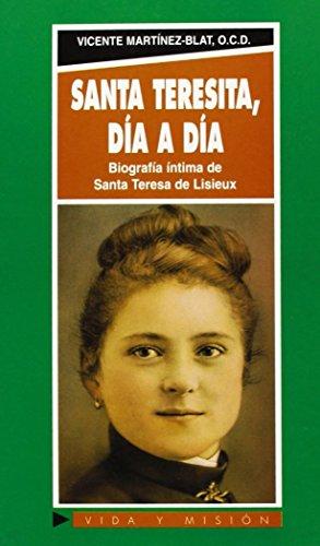 Santa Teresita, día a día: biografía íntima: Martínez-Blat, Vicente