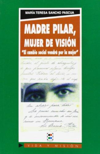 9788484074472: Madre Pilar, mujer de visión: El cambio social vendrá por la mujer (Vida y Misión)