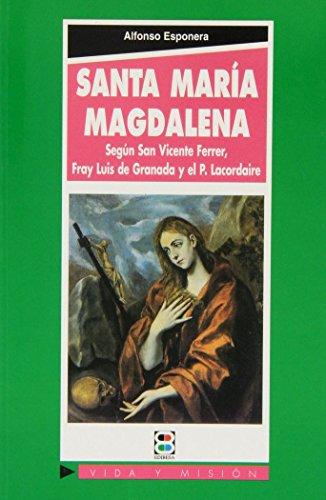 9788484075844: Santa María Magdalena: según San Vicente Ferrer, Fray Luis de Granada y el P. Lacordaire (Vida y Misión)
