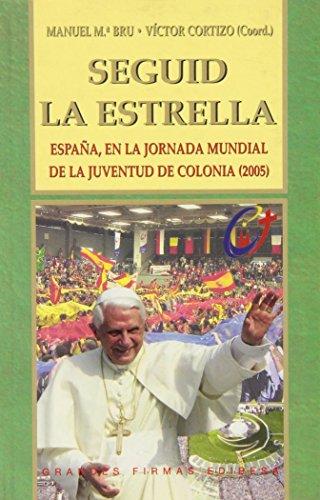 9788484075905: Seguid la estrella: España, en la Jornada Mundial de la Juventud de Colonia (2005) (Grandes firmas Edibesa)