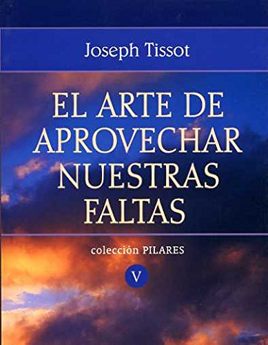 El Arte de Aprovechar Nuestras Faltas (Pilares) (Spanish Edition): Tissot, Joseph