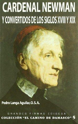 9788484077695: Cardenal Newman y convertidos de los siglos XVIII y XIX (EL CAMINO DE DAMASCO)