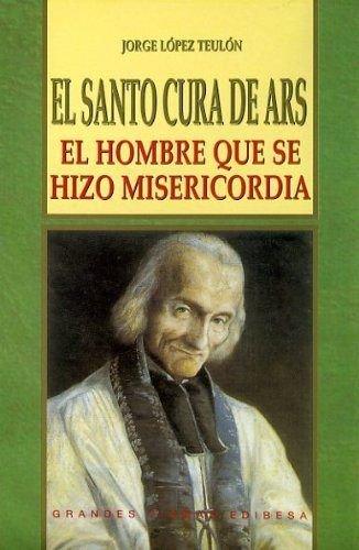 9788484078449: El Santo Cura de Ars: El hombre que se hizo misericordia (Spanish Edition)