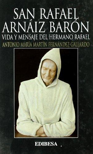 SAN RAFAEL ARNAIZ BARON. VIDA Y MENSAJE HERMANO RAFAEL: MARTIN FERNANDEZ GALLARDO