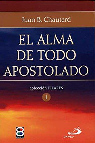El Alma de Todo Apostolado (Spanish Edition): Chautard, Juan Bautista