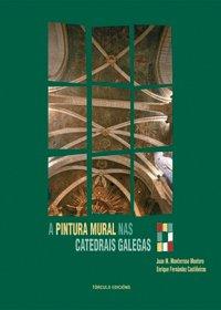 9788484084075: A PINTURA MURAL NAS CATEDRAIS GALEGAS
