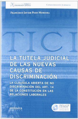 9788484086741: La tutela judicial de las nuevas causas de discriminación.: La cláusula abierta de no discriminación del art. 14 de la constitución en las relaciones ... (Colección Ciencia y Pensamiento Jurídico)