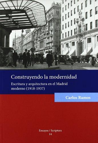 9788484093770: Construyendo la modernidad.: Escritura y arquitectura en el Madrid moderno (1918-1937). (Ensayos/Scriptura)