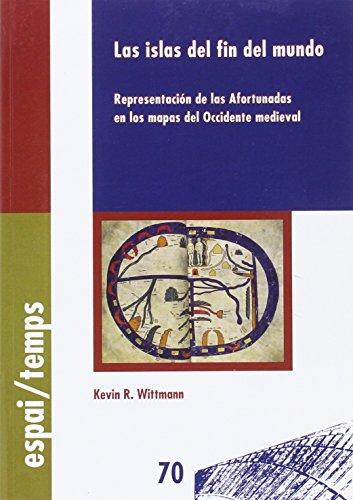 9788484098584: Las islas del fin del mundo.: Representación de las Afortunadas en los mapas del Occidente medieval. (Espai-Temps)