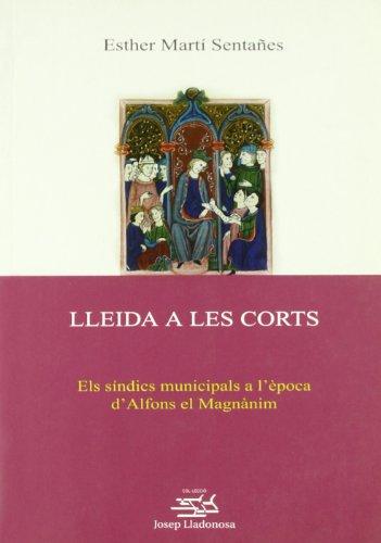 9788484098911: Lleida a Les Corts: Els Sindics Municipals A L'Epoca D'Alfons El Magnanim