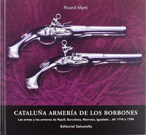 9788484122913: Cataluña armeria de los borbones. las Armas y los armeros de ripoll, Barcelona, manresa, igualada