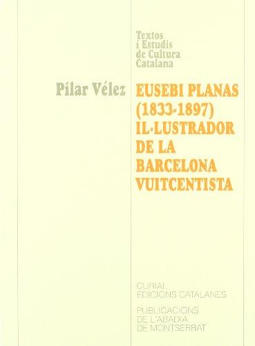 9788484151173: Eusebi Planas (1833-1897) il·lustrador de la Barcelona vuitcentista (Textos i Estudis de Cultura Catalana)