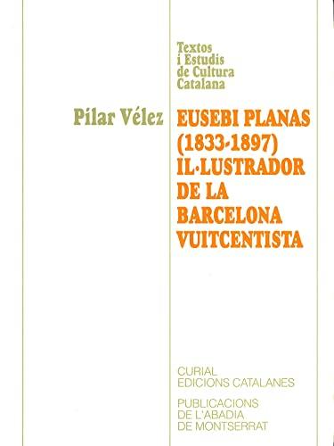 9788484151173: Eusebi Planas (1833-1897) il·lustrador de la Barcelona vuitcentista (Textos i Estudis de Cultura Catalana) [Paperback] [Sep 20, 1999] Vélez, Pilar