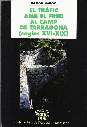 9788484154228: El tràfic amb el fred al Camp de Tarragona (segles XVI-XIX) (Biblioteca Serra d'Or)