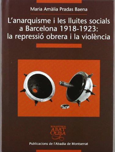 9788484154846: L'anarquisme i les lluites socials a Barcelona 1918-1923: la repressió obrera i la violència (Biblioteca Abat Oliba)