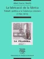9788484156161: La fabricació de la fàbrica. Treball i política a la Catalunya cotonera (1784-1874) (Biblioteca Abat Oliba)