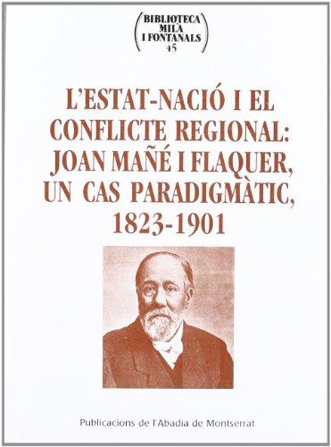 9788484156215: L'Estat-nació i el conflicte regional: Joan Máñé i Flaquer, un cas paradigmàtic, 1823-1901 (Biblioteca Milà i Fontanals)