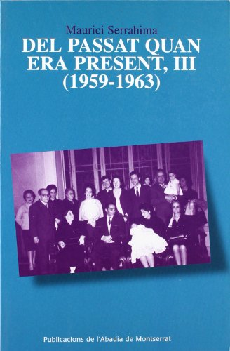 9788484156604: Del passat quan era present, III (1959-1963) (Scripta et Documenta)