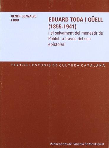 Eduard Toda i Güell (1855-1941) i el salvament del monestir de Poblet, a través del seu...