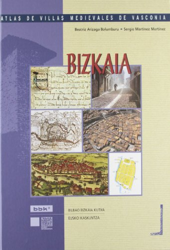 ATLAS DE VILLAS MEDIEVALES DE VASCONIA. BIZKAIA: ARIZAGA BOLUMBURU, B. / S. MARTINEZ MARTINEZ