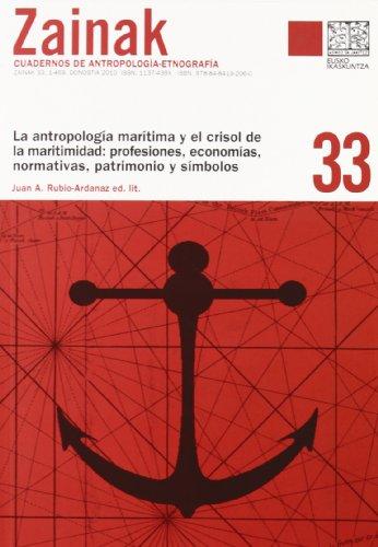 ZAINAK, 33: LA ANTROPOLOGIA MARITIMA Y EL CRISOL DE LA MARITIMIDAD: PROFESIONES, ECONOMIAS, ...