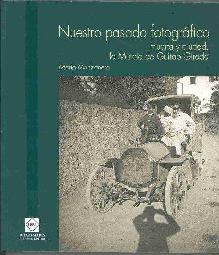 9788484254669: NUESTRO PASADO FOTOGRAFICO HUERTA Y CIUDAD LA MURCIA DE GUIRAO GIRADA