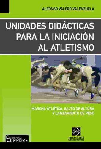 9788484255635: Unidades didacticas para la iniciacion al atletismo (marcha atletica,salto de altura y lanzamiento peso)