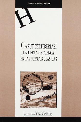 9788484270843: Caput celtiberiae. La tierra de Cuenca en las fuentes clásicas