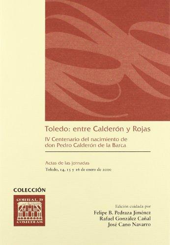 TOLEDO: ENTRE CALDERON Y ROJAS. IV CENTENARIO: PEDRAZA JIMENEZ, F.B./R.GONZALEZ