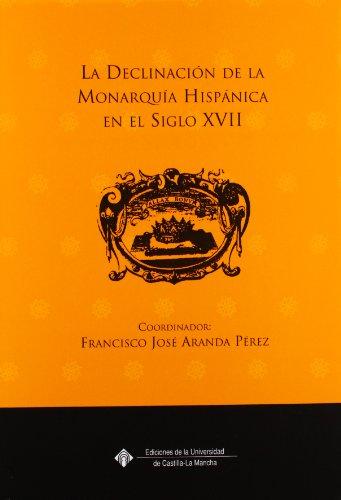 9788484272960: La declinación de la Monarquía Hispánica en el siglo XVII (EDICIONES INSTITUCIONALES)