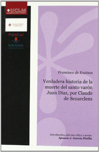Verdadera historia de la muerte del del santo varón Juan Díaz, por Claude - ENZINAS, FRANCISCO DE