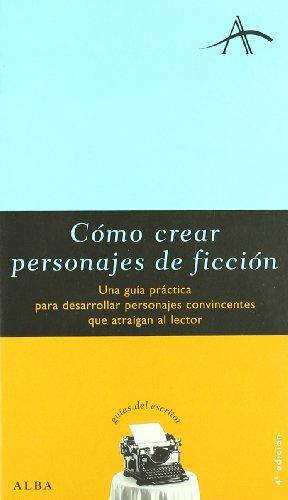 9788484280095: Cómo crear personajes de ficción: Una guía práctica para desarrollar personajes convincentes que atraigan al lector (Guías del escritor)