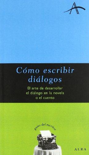 9788484280507: Cómo escribir dialogos: El arte de desarrollar el diálogo en la novela o el cuento (Guías del escritor)