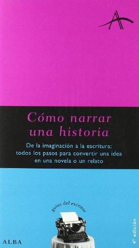 9788484281047: Cómo narrar una historia: De la imaginación a la escritura: todos los pasos para convertir una idea en una novela o relato (Guías del escritor)