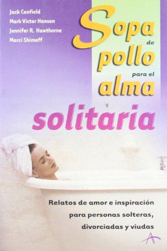 9788484281450: Sopa de pollo para el alma solitaria/ Chicken Soup for the Single Soul (Chicken Soup for the Soul) (Spanish Edition) (Sopa De Pollo Para El Alma / Chicken Soup for the Soul)