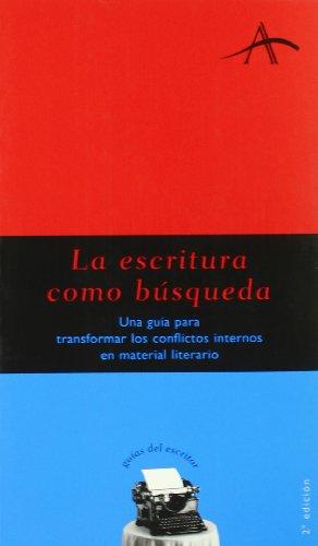 9788484281740: La escritura como búsqueda: Una guía para transformar los conflictos internos en material literario (Guías del escritor)