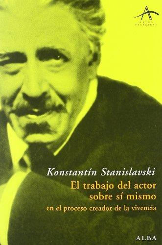 El trabajo del actor sobre si mismo: Stanislavski, Konstantin